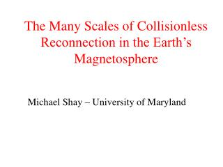 The Many Scales of Collisionless Reconnection in the Earth's Magnetosphere
