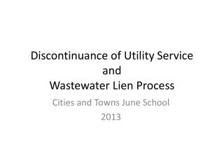 Discontinuance of Utility Service and Wastewater Lien Process