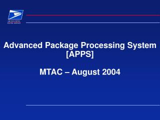 Advanced Package Processing System [APPS] MTAC – August 2004
