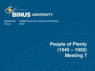 People of Plenty (1945 – 1950) Meeting 7