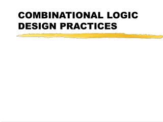 COMBINATIONAL LOGIC DESIGN PRACTICES