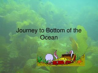 Journey to Bottom of the Ocean