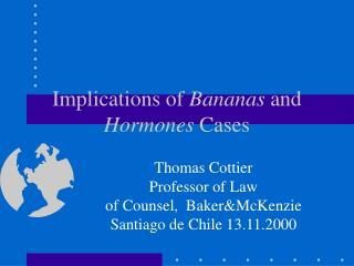 Implications of  Bananas  and  Hormones  Cases