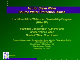 Act for Clean Water  Source Water Protection Issues  Hamilton-Halton Watershed Stewardship Program (HHWSP) of Hamilton