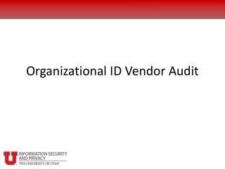 Organizational ID Vendor Audit