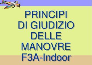 PRINCIPI DI GIUDIZIO DELLE MANOVRE F3A-Indoor