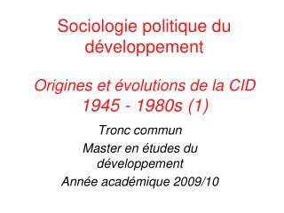 Sociologie politique du développement  Origines et évolutions de la CID 1945 - 1980s (1)
