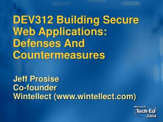 DEV312 Building Secure Web Applications: Defenses And Countermeasures