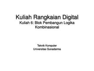 Kuliah Rangkaian Digital  Kuliah 6: Blok Pembangun Logika Kombinasional