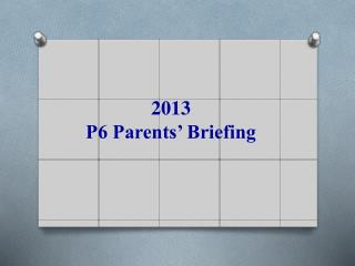 2013  P6 Parents' Briefing