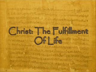 Christ: The Fulfillment Of Life