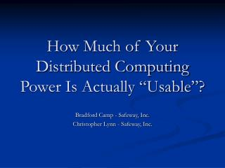 How Much of Your Distributed Computing Power Is Actually �Usable�?