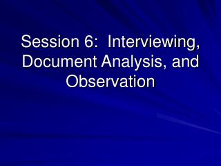Session 6:  Interviewing, Document Analysis, and Observation