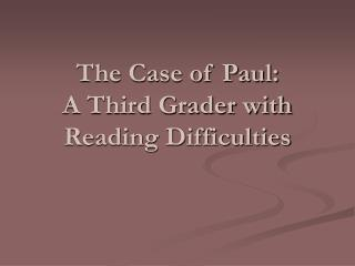 The Case of Paul: A Third Grader with Reading Difficulties