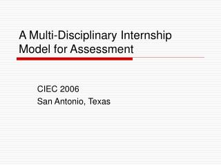 A Multi-Disciplinary Internship Model for Assessment