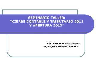 """SEMINARIO TALLER: """"CIERRE CONTABLE Y TRIBUTARIO 2012  Y APERTURA 2013"""""""