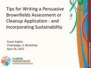 Tips for Writing a Persuasive  Brownfields Assessment or Cleanup Application - and  Incorporating Sustainability
