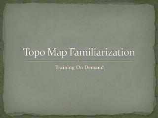 Topo  Map Familiarization
