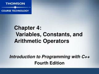 Chapter 4:  Variables, Constants, and Arithmetic Operators