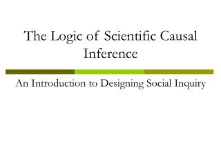 The Logic of Scientific Causal Inference