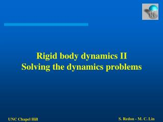 Rigid body dynamics II Solving the dynamics problems