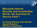 Microsoft Internet Security and Acceleration Server: An Overview of Service Pack 1  Vic Singh Shahid  John Morello Suppo