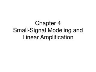 Chapter 4 Small-Signal Modeling and Linear Amplification