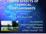 HEALTH EFFECTS OF CHEMICAL CONTAMINANTS Linda Himmelbauer ...