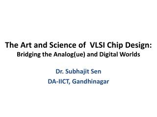 The Art and Science of  VLSI Chip Design:  Bridging the Analog(ue) and Digital Worlds
