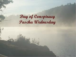 Day of Conspiracy  Pascha Wednesday