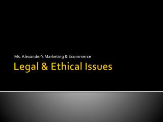 Legal & Ethical Issues