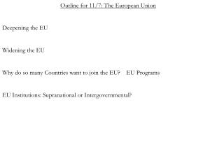 Outline for 11/7: The European Union Deepening the EU Widening the EU Why do so many Countries want to join the EU?