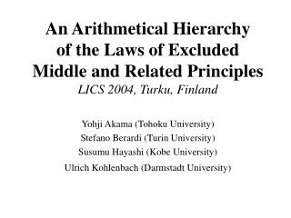An Arithmetical Hierarchy  of the Laws of Excluded  Middle and Related Principles LICS 2004, Turku, Finland