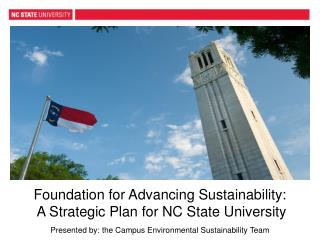 Foundation for Advancing Sustainability:  A Strategic Plan for NC State University Presented  b y : the Campus Environm
