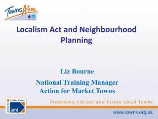 Liz Bourne National Training Manager Action for Market Towns