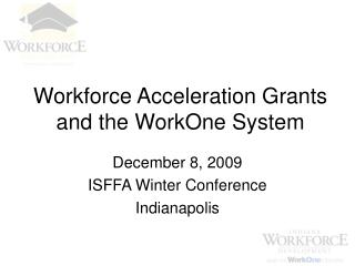 Workforce Acceleration Grants and the WorkOne System