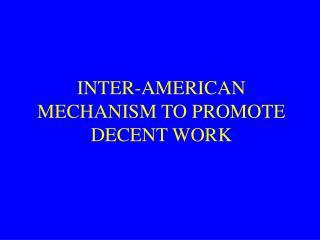 INTER-AMERICAN MECHANISM TO PROMOTE DECENT WORK