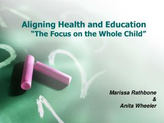 "Aligning Health and Education ""The Focus on the Whole Child"""