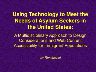 Using Technology to Meet the Needs of Asylum Seekers in the United States:  A Multidisciplinary Approach to Design Consi