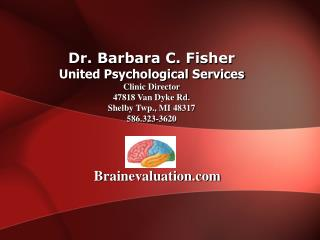 Dr. Barbara C. Fisher United Psychological Services Clinic Director 47818 Van Dyke Rd. Shelby Twp., MI 48317 586.323-36