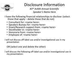 Disclosure Information 83 rd  AsMA Annual Scientific  Speaker's Name Here