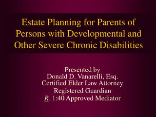 Estate Planning for Parents of  Persons with Developmental and Other Severe Chronic Disabilities