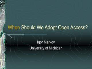 When  Should We Adopt Open Access?