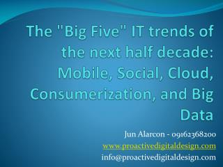 "The ""Big Five"" IT trends of the next half decade: Mobile, Social, Cloud,  Consumerization , and Big Data"