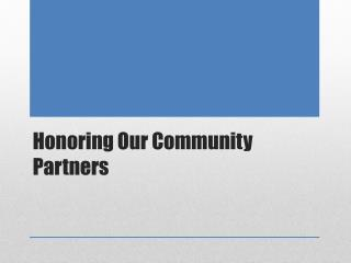 Honoring  O ur Community Partners