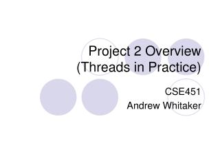 Project 2 Overview (Threads in Practice)