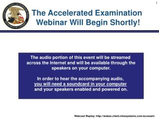 The Accelerated Examination  Webinar Will Begin Shortly
