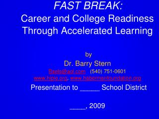 FAST BREAK:  Career and College Readiness Through Accelerated Learning    by Dr. Barry Stern Bselsaol   540 751-0601 hi