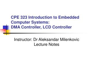 CPE 323 Introduction to Embedded Computer Systems: DMA Controller, LCD Controller