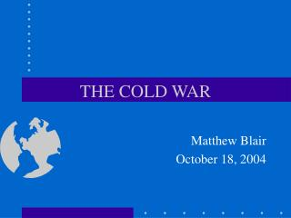 THE COLD WAR Matthew Blair